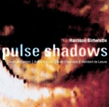 BIRTWISTLE Pulse Shadows