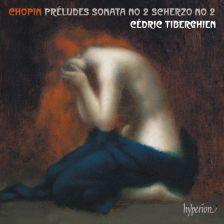 CDA68194. CHOPIN Piano Sonata No 2. Preludes. Scherzo No 2 (Tiberghien)