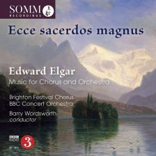 SOMMCD267. ELGAR Ecce sacerdos magnus: Music for chorus and orchestra