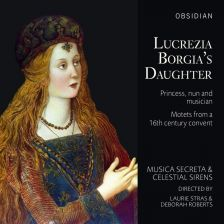 CD717. Lucrezia Borgia's Daughter: Motets from a 16th Century Convent