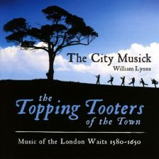AV2364. The Topping Tooters of the Town: Music of the London Waits, 1580-1650