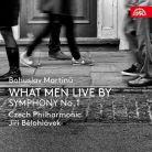 SU4233-2. MARTINU What Men Live By. Symphony No 1 (Bělohlávek)