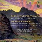 MATHIAS Piano Concertos 1 & 2; VAUGHAN WILLIAMS Fantasy