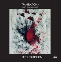 PFNSCD009. DICKINSON Translations – Early Chamber Works
